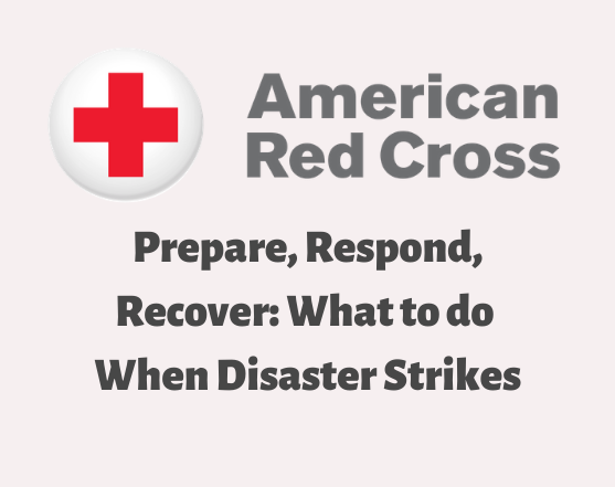 American red cross Prepare, Respond, Recover: What to do When Disaster Strikes