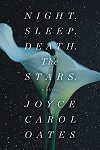 Night. Sleep. Death. The Stars. : a novel by Joyce Carol Oates