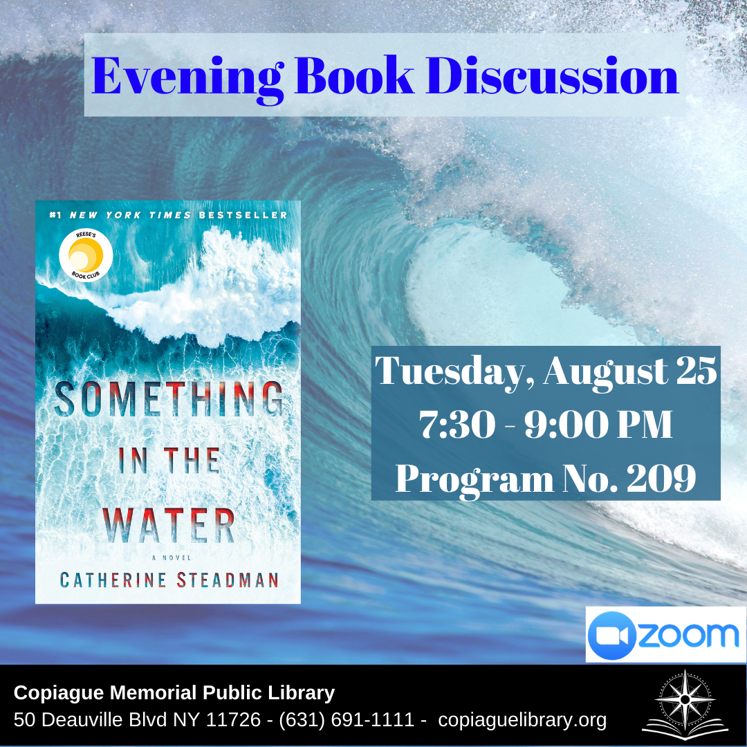 Evening Book Discussion Something in the Water by Catherine Steadman Tuesday, August 25 7:30 - 9:00 PM Program No. 209
