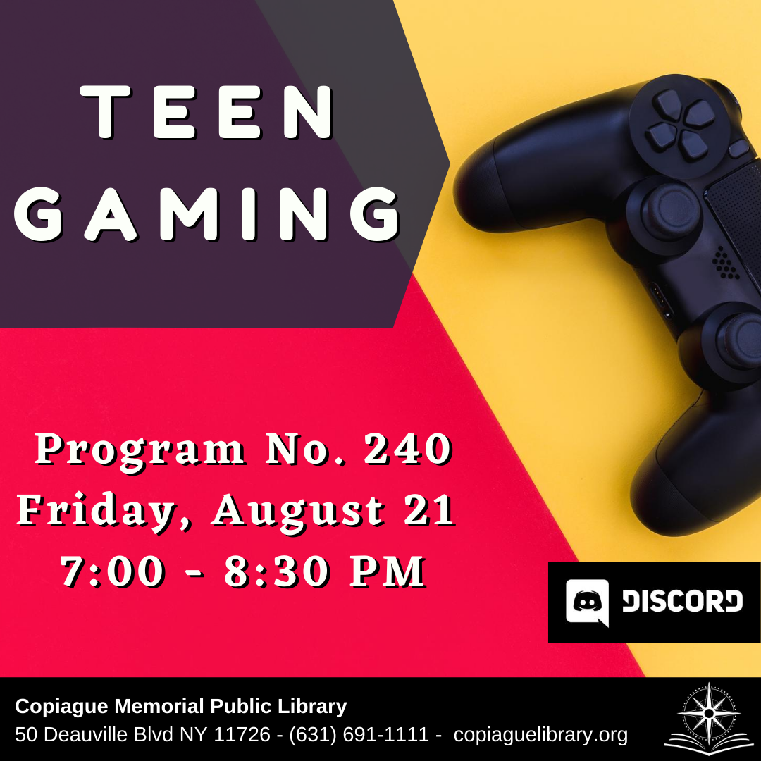 Teen gaming Program No. 240 Friday, August 21 7:00 - 8:30 PM
