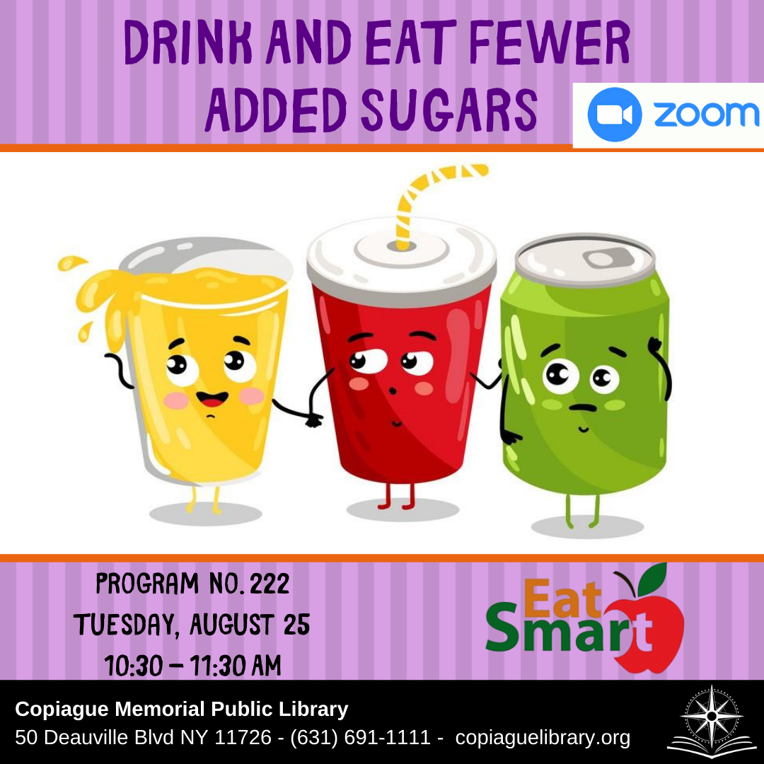 drink and eat fewer added sugars Program No. 222 Tuesday, August 25 10:30 - 11:30 AM