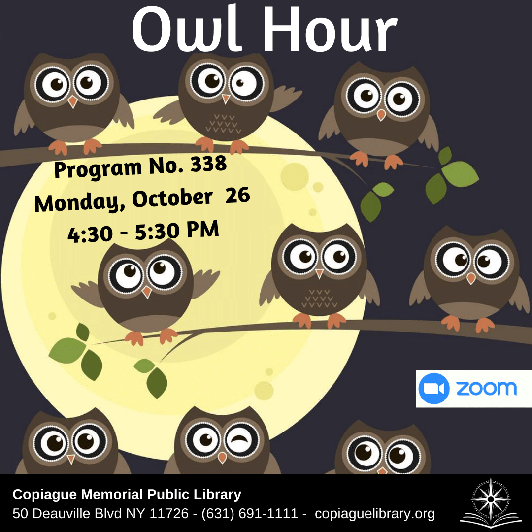 Owl Hour Program No. 338 Monday, October 26 from 4:30 - 5:30 PM
