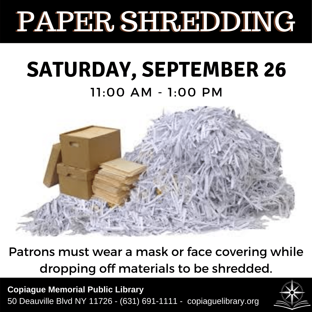 Paper Shredding Saturday, September 26 from 11:00 AM - 1:00 PM Patrons must wear a mask or face covering while dropping off materials to be shredded.