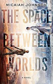 The Space Between Worlds by Miciah Johnson Book Cover
