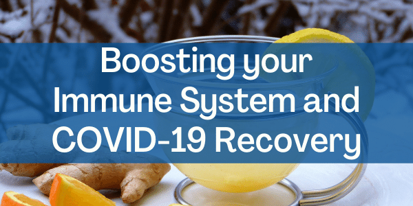 Boosting your Immune System and COVID-19 Recovery