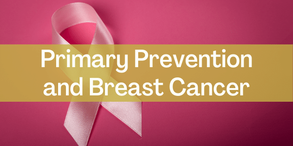 Primary Prevention and Breast Cancer